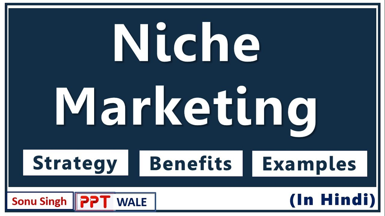 Niche marketing in hindi | strategy, benefits & examples.