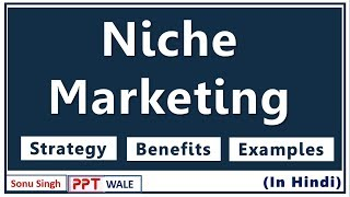 NICHE MARKETING IN HINDI | Strategy, Benefits & Examples | Marketing Management | BBA/MBA/Bcom | ppt