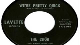 The Chob-We`re Pretty Quick