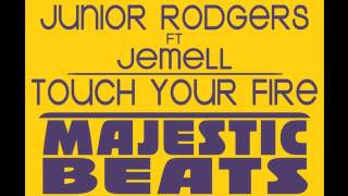 Junior Rodgers Ft Jemell -  Touch Your Fire (Original Mix)
