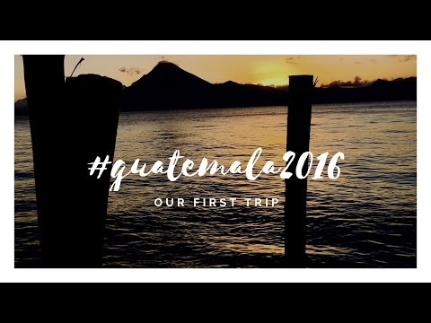 Our First Trip to Guatemala 2016
