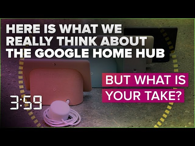 Here's what we really think of the Google Home Hub (The 3:59, Ep. 477)