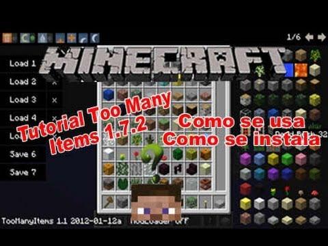 17/10/2014· Le célèbre mod Too Many Items est disponible pour Minecraft 1.8.3/1.8/1.7.10/1.7.2/1.5.2. Comme à chaque fois c'est l'un des premiers mods à être mis à jour. Ce mod vous permet d'accéder à tous les blocs et items du jeu autant de fois que vous le voulez, et de faire des sauvegardes d'inventaire afin de les charger quand vous le voulez.