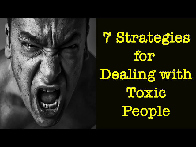 7 Strategies for Dealing with Difficult & Toxic People
