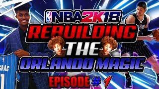 REBUILDING THE ORLANDO MAGIC Ep. 1 - NBA 2K18 MyGM