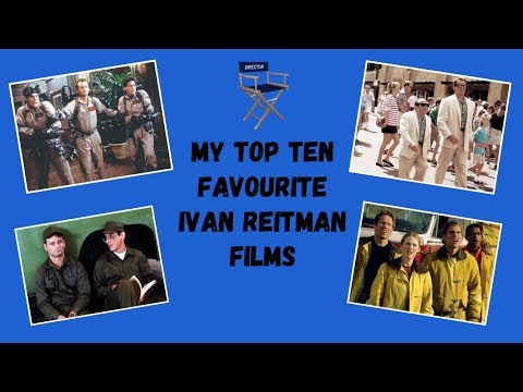 MY TOP TEN FAVOURITE IVAN REITMAN FILMS