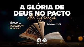 #14   A Glória de Deus no Pacto da Graça   26/09/21