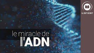Le miracle de l'ADN - Il Est Écrit