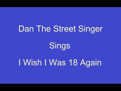 I Wish I Was Eighteen Again + On Screen Lyrics ---- Dan The Street Singer