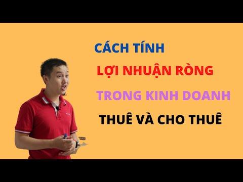 Cách tính lợi nhuận đầu tư trong kinh doanh thuê và cho thuê I Nguyễn Cảnh Khánh