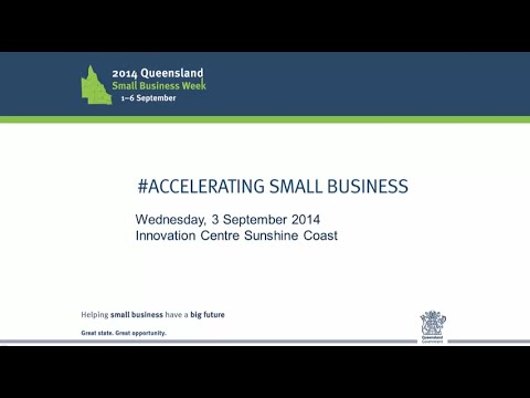 2014 Queensland Small Business Week: #Accelerating Small Business 3 September 2014