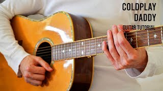 Coldplay – Daddy EASY Guitar Tutorial With Chords / Lyrics