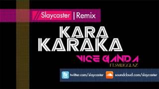Karakaraka ft. Smugglaz Remix [Slaycaster]