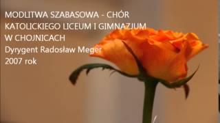 MODLITWA SZABASOWA- CHÓR KATOLICKIEGO LICEUM I GIMNAZJUM W CHOJNICACH- Aranżacja Radosław Meger