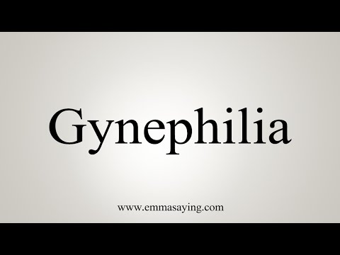 How To Pronounce Gynephilia