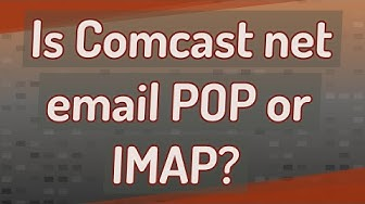 Is Comcast net email POP or IMAP?
