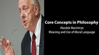 Philosophy Core Concepts: MacIntyre, Meaning and Use of Moral Language