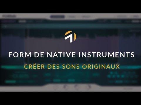 Créer des sons originaux avec Form de Native Instruments (chap I tuto 1)