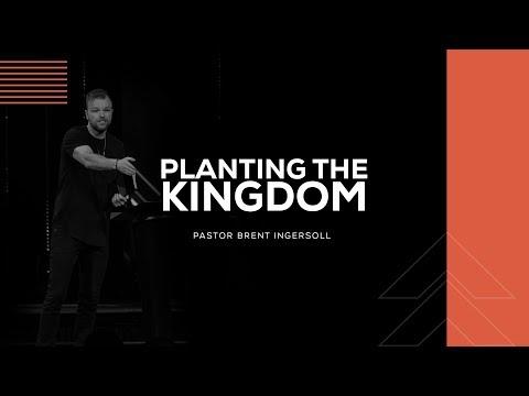 Planting the Kingdom | Pastor Brent Ingersoll