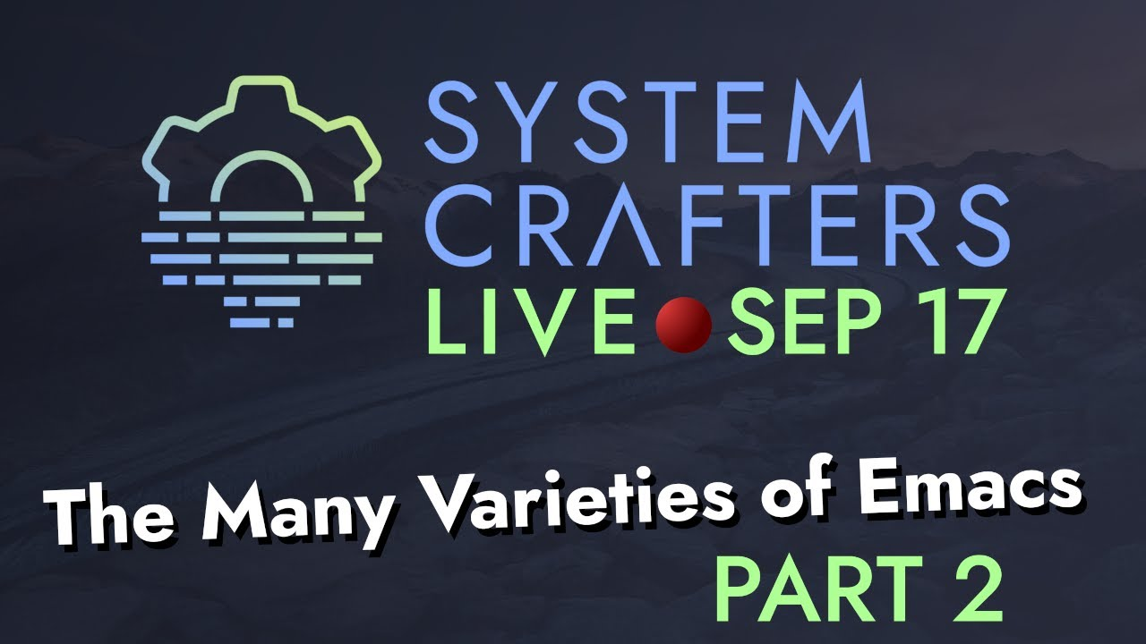 System Crafters Live! - The Many Varieties of Emacs (Part 2)