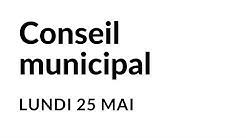 Conseil municipal du 25 mai