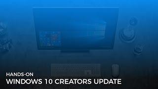 Windows 10 Creators Update Hands-on