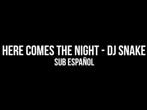 ► Here Comes The Night - Dj Snake | Sub Español