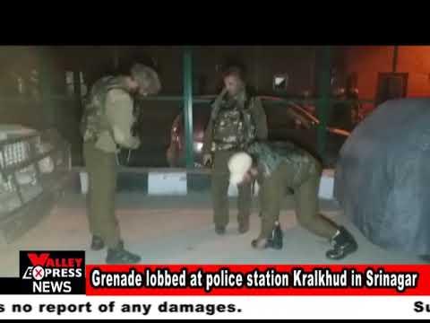 Grenade lobbed at police station Kralkhud in Srinagar