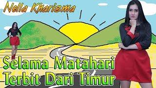 Nella Kharisma SELAMA MATAHARI TERBIT DARI TIMUR Ewer Ewer Official Video