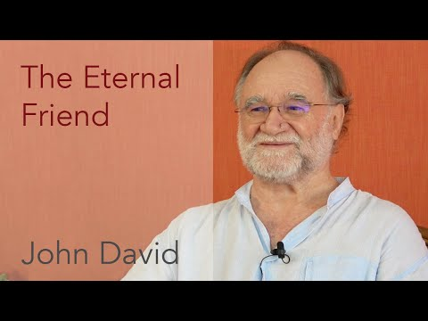 The Eternal Friend • John David Satsang
