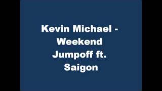 Kevin Michael - Weekend Jumpoff ft. Saigon