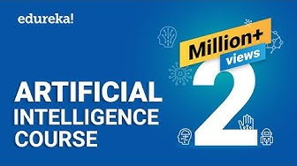 Artificial Intelligence Full Course | Artificial Intelligence Tutorial for Beginners | Edureka