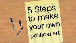 5 Steps to Make Your Own Political Art