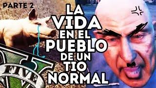 LA VIDA EN EL PUEBLO DE UN TIO NORMAL - GTA V | parte 2
