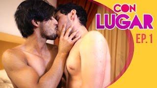 CON LUGAR- T1 / Ep. 1 Sexo vs. amor / Serie web gay