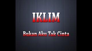 IKLIM - Bukan Aku Tak Cinta (Karaoke + Lyrics)