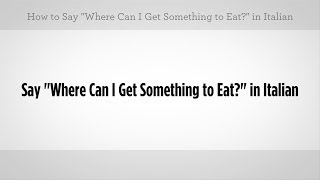 "Say ""Where Can I Get Something to Eat"" 