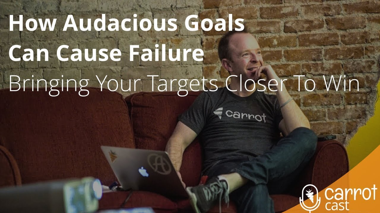How Audacious Goals Can Cause Failure | Bringing Your Targets Closer To Win