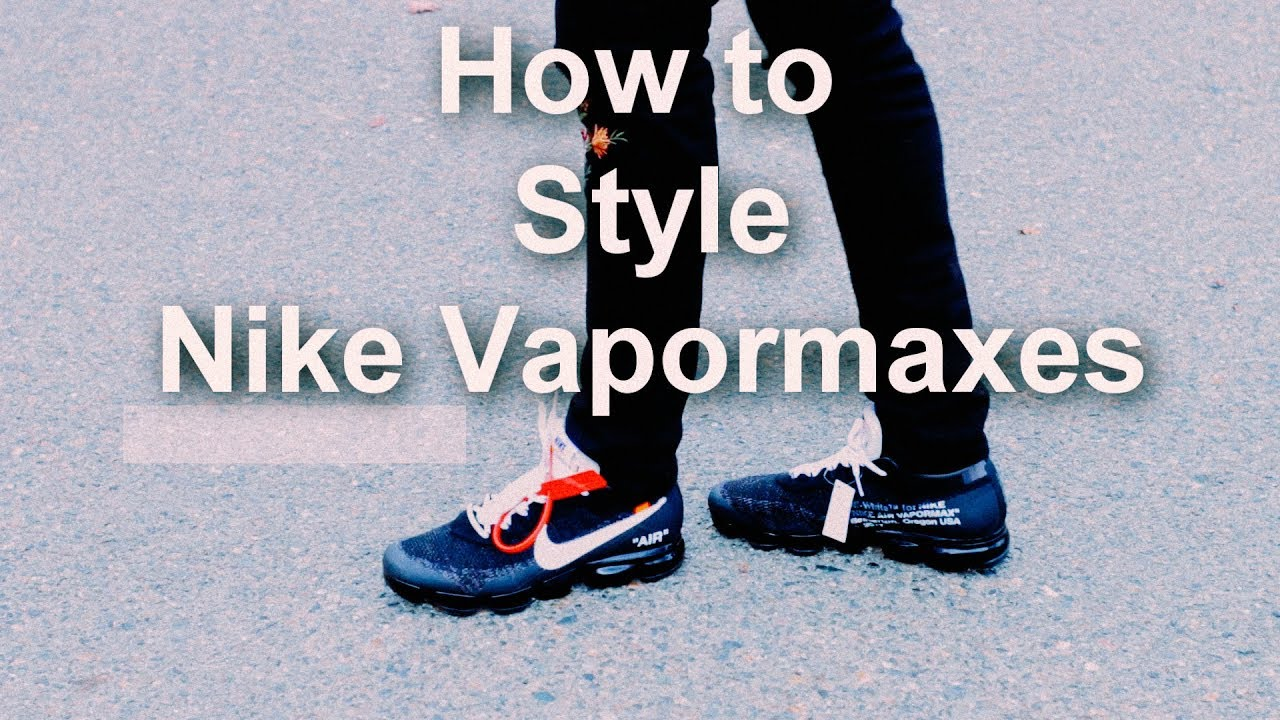 info for 07ae5 8ab71 How to Style Nike Air Vapormax || OFF WHITE Outfits || How to Wear Nike  Vapormaxes