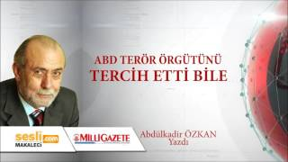 Abdülkadir Özkan  - ABD Terör Örgütünü Tercih Etti Bile