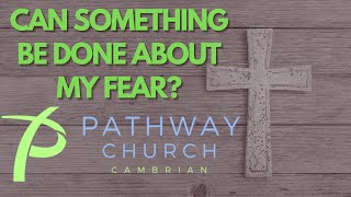 Can Something Be Done About My Fear? | Sunday Morning Service