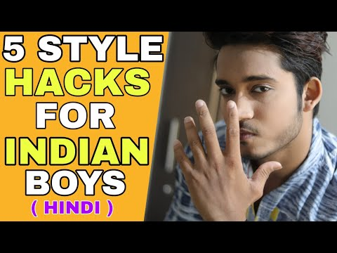 5 Best Style Hacks For Indian Boys | Hindi | Top 5 Easy Mens Fashion Hack | Mens Fashion Hack 2018