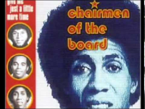 THE CHAIRMEN OF THE BOARD-give me just a little more time