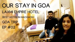 EP 02 ഗ വയ ല ഹ ട ടൽ എത ത OUR HOTEL LAXMI EMPIRE HOTEL REVIEW BEST HOTEL IN SOUTH GOA