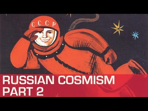 Russian Cosmism part 2 | Nikita Petrov & George Young