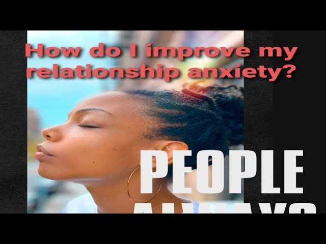 People Always Ask: How Do I Improve My Relationship Anxiety?