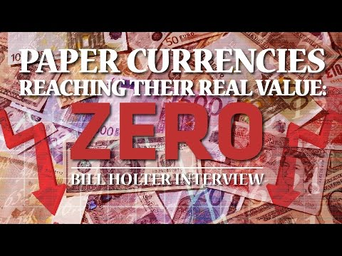 Paper Currencies approaching their Real Value: ZERO - Bill Holter Interview