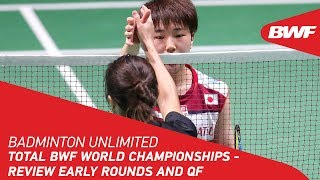 Badminton Unlimited 2019 | TOTAL BWF World Championships - Review Early Rounds and QF | BWF 2019