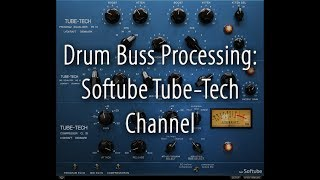 Drum Buss Processing: Softube Tube-Tech Channel