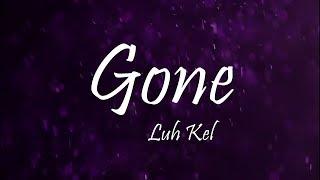 Luh Kel - Gone Ft. Jay Gwuapo (Lyrics)